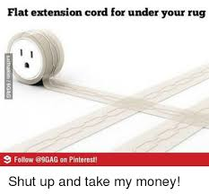 9gag memeoney flat extension cord for under your rug i i