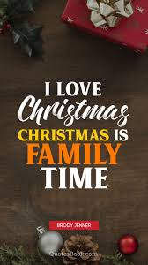 I love spending christmas with you so much. Quotes About Family At Christmas Time I Love Christmas Christmas Is Family Time Quote By Brody Dogtrainingobedienceschool Com