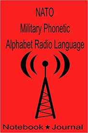 Western front slang or signalese. Nato Military Phonetic Alphabet Radio Language Notebook Journal Technicians Log Book To Record Morse Code Hf High Frequency Ham Operator Radio Sos Zulu Time Nato Dd Co 9781089382652 Amazon Com Books