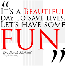 It\'s A Beautiful Day To Save Lives Quote Best of Fans Of Dr Derek Shepherd From The Hit TV Medical Drama Gery's