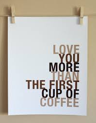 Coffee Love Quotes Unique Love You More Than The First Cup Of Coffee Love Quote