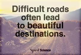 Beautiful Science Quotes Best of Difficult Roads Often Lead To Beautiful Destinations