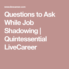 Questions To Ask At Job Shadow Questions To Ask While Job Shadowing Quintessential Livecareer