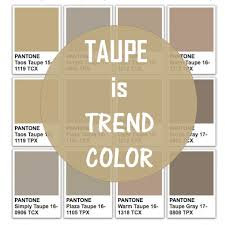 Taupe is trend color today! Let's see what it is. This color is between  brown and grey (and a little bit rose in some shadows) and has a lot of  different ...