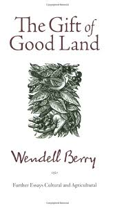 the gift of good land further essays cultural and agricultural the gift of good land further essays cultural and agricultural wendell berry 9781582434841 com books