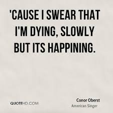 Conor Oberst Quotes QuoteHD Extraordinary Dying Quotes