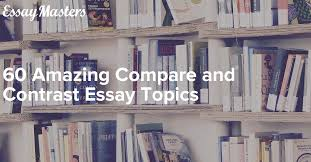 amazing compare and contrast essay topics