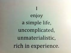 best simple life quotes ideas this is me quotes  i enjoy a simple life uncomplicated unmaterialistic rich in experience