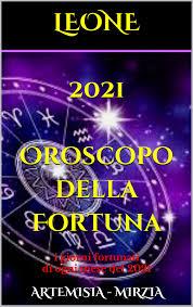 LEONE 2021 Oroscopo della Fortuna eBook by Artemisia, Mirzia -  1230004162933