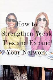 how to strengthen weak ties and expand your network elana lyn how to strengthen weak ties and expand your network