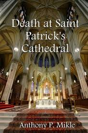 Death at St. Patrick's Cathedral by Anthony P. Mikle, Paperback | Barnes &  Noble®