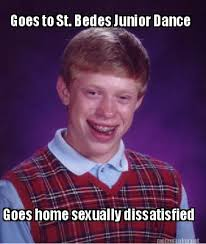 Meme Maker - Goes to St. Bedes Junior Dance Goes home sexually ... via Relatably.com