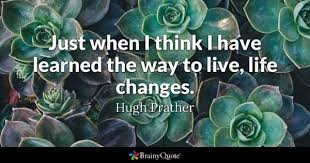 Life Changes Quotes Mesmerizing Life Changes Quotes BrainyQuote