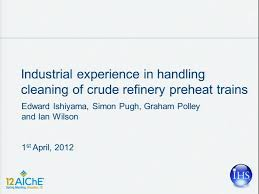 industrial experience in handling cleaning of crude refinery industrial experience in handling cleaning of crude refinery preheat trains