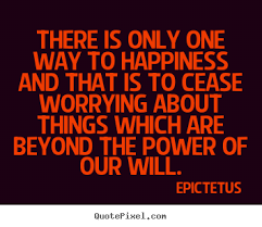 Epictetus poster quotes - There is only one way to happiness and ... via Relatably.com