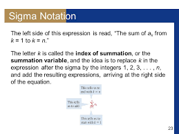 Sigma Notation The left side of this expression is read The sum of ak from k = 1 to k = n