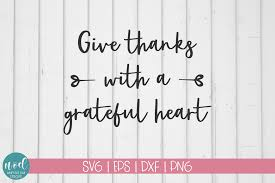 Each design includes svg, dxf, eps and png files for your personal projects. Give Thanks With A Grateful Heart Svg Thanksgiving Svg Scripture Svg Fall Svg Farmhouse Svg