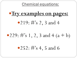 30 chemical equations try examples on pages 219 s 2 3 and 4 229 s 1 2 3 and 4 a b 252 s 4 5 and 6