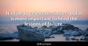 bill gates quotes brainyquote it s fine to celebrate success but it is more important to heed the lessons of failure