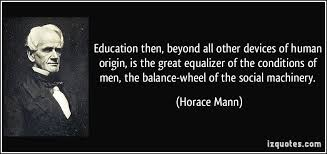 Horace Mann Quotes Extraordinary Education Then Beyond All Other Devices Of Human Origin Is The
