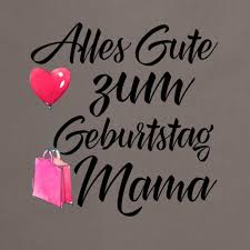 alles gute zum geburts mama
