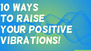 ways to raise your positive vibrations use this