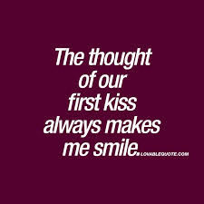 First Kiss Quotes New The Thought Of Our First Kiss Always Makes Me Smile That Lovely
