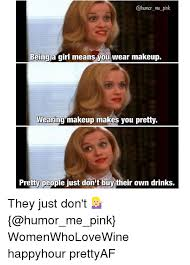 drinking akeup humor me pink being a means you
