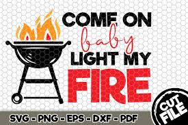 1,000+ vectors, stock photos & psd files. Come On Baby Light My Fire Bbq Svg Graphic By Svgexpress Creative Fabrica
