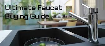 ultimate kitchen bath faucet ing guide