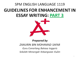 spm english languageguidelines for enhancement in essay  spm english languageguidelines for enhancement in essay writing partprepared by zanurin