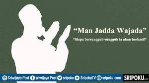 Man jadda wa jadda dalam bahasa inggris   reseller kaos nuqtoh. Arti Kata Man Jadda Wajada Kata Bijak Dari Bahasa Arab Yang Digunakan Untuk Mengembalikan Semangat Sriwijaya Post