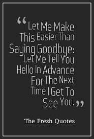 Bye Beautiful Quotes Best of Beautiful Goodbye Quotes Farewell My Friend TheFreshQuotes