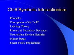 "symbolic interactionism ppt video online  ch 6 symbolic interactionism principles conceptions of the ""self"" labeling theory primary"