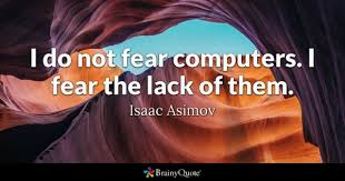 computers quotes brainyquote i do not fear computers i fear the lack of them isaac asimov