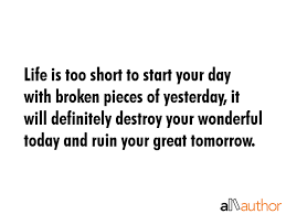 Short Good Quotes About Life Enchanting Life Is Too Short To Start Your Day With Quote