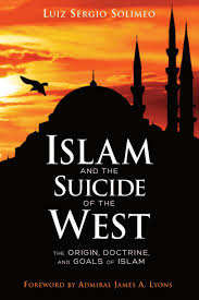 Islam And The Suicide Of The West The Origin Doctrine And Goals