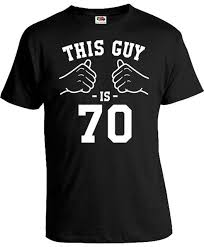 70th birthday gift ideas for men bday shirt birthday presents for him t shirt b day