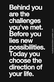 behind you are the challenges you've met. before you lies new ... via Relatably.com