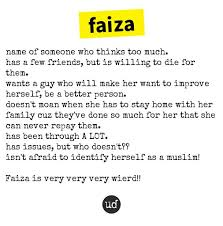 Ask anything you want to learn about faiza by getting answers on askfm. Urban Dictionary On Twitter Faiza Name Of Someone Who Thinks Too Much Has A Few Friends But Https T Co 4jd4bj4cpc