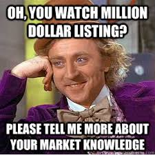 Oh, you watch Million Dollar Listing? Please tell me more about ... via Relatably.com