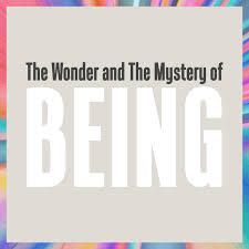 The Wonder and The Mystery of Being