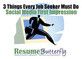 3 things every job seeker must do social media first impression 3 things every job seeker must do social media first impression resume butterfly blog