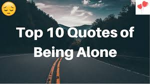 Quotes On Alone Lwa Top 10 Alone Quotes All Time Best Alone Ever Lonely Quotes Love With Adrish