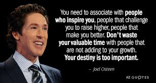 Joel Osteen Quote You Need To Associate With People Who Inspire You Interesting Joel Osteens Quotes