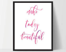 Make Today Beautiful Quotes Best Of Make Today Beautiful Inspirational Quote Inspirational