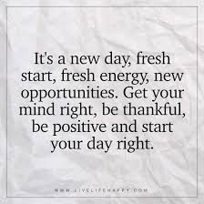 New Day Quotes Custom It's A New Day Fresh Start Fresh Energy Live Life Happy My Why