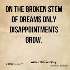 Quotes On Broken Dreams Best Of Broken Dreams Quotes William Wetmore Story Quotes Quotehd Quotes
