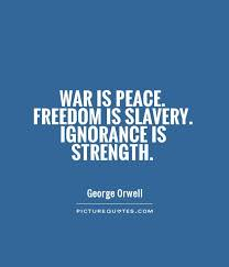 War And Peace Quotes Impressive War Is Peace Freedom Is Slavery Ignorance Is Strength Picture Quotes