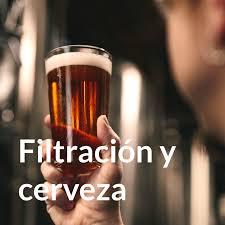Filtración y cerveza